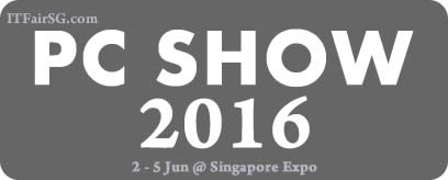 Singapore PC SHOW 2016 PC SHOW Exhibition @ Singapore Expo 2 - 5 Jun 2016